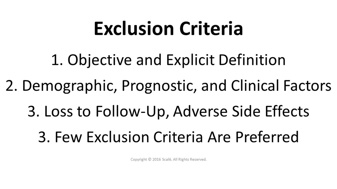 Exclusion criteria are used to describe the population of interest in research. Exclusion criteria should be objectively and explicitly defined in terms of demographic, prognostic, and clinical factors. People that could be lost to follow-up and have adverse side effects should be part of the exclusion criteria.